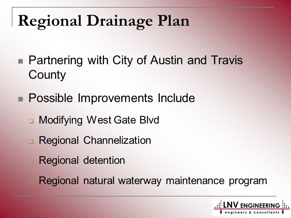 Regional Drainage Plan Partnering with City of Austin and Travis County Possible Improvements Include  Modifying West Gate Blvd  Regional Channelization  Regional detention  Regional natural waterway maintenance program