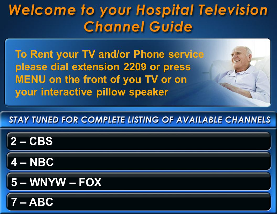 9 – WWOR Dial Extension 2209 to activate your telephone and television 11 – WPIX – WB 11 12 - Telemundo 23 – Turner Classic Movies 24 – Boomberg 25 – Newborn Channel (English) 26 – Newborn Channel (Spanish) 30 – Patient Education