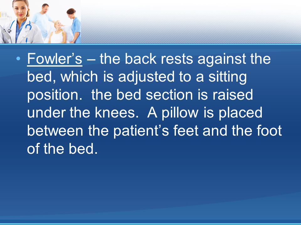 Fowler's – the back rests against the bed, which is adjusted to a sitting position.