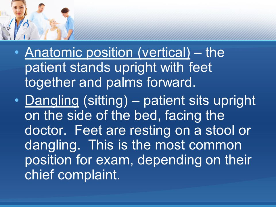 Anatomic position (vertical) – the patient stands upright with feet together and palms forward.