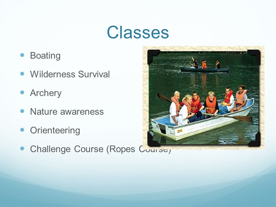 Classes Boating Wilderness Survival Archery Nature awareness Orienteering Challenge Course (Ropes Course)