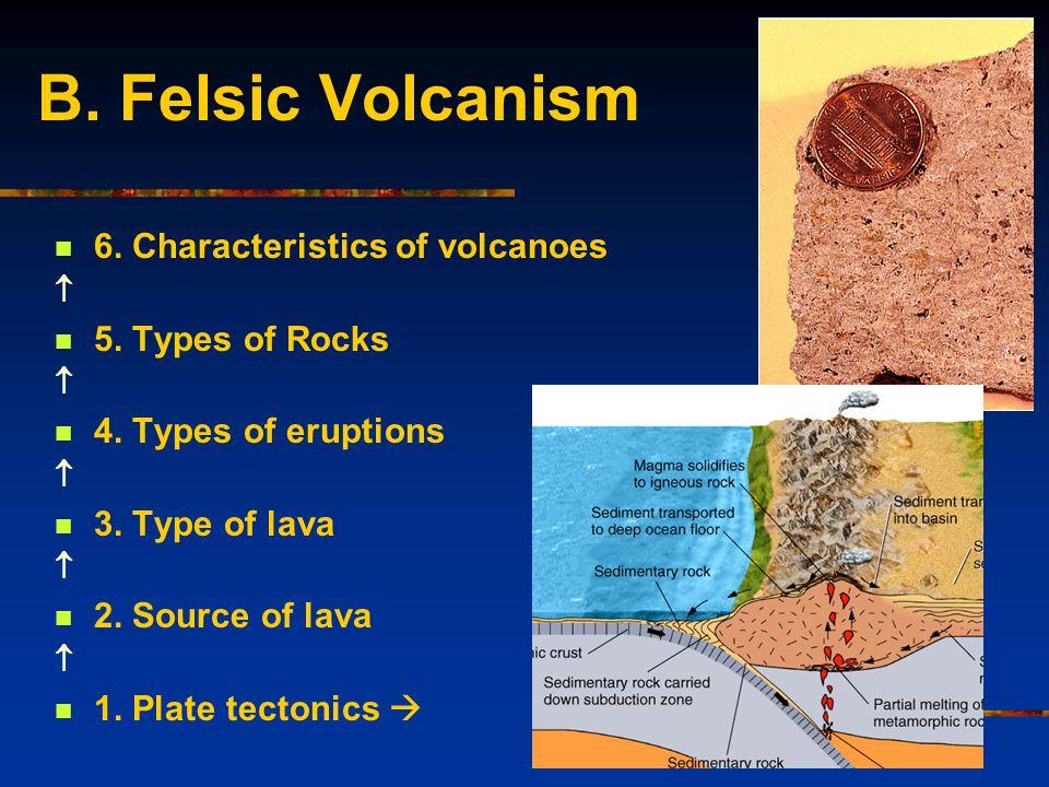 B. Felsic Volcanism 6. Characteristics of volcanoes  5.