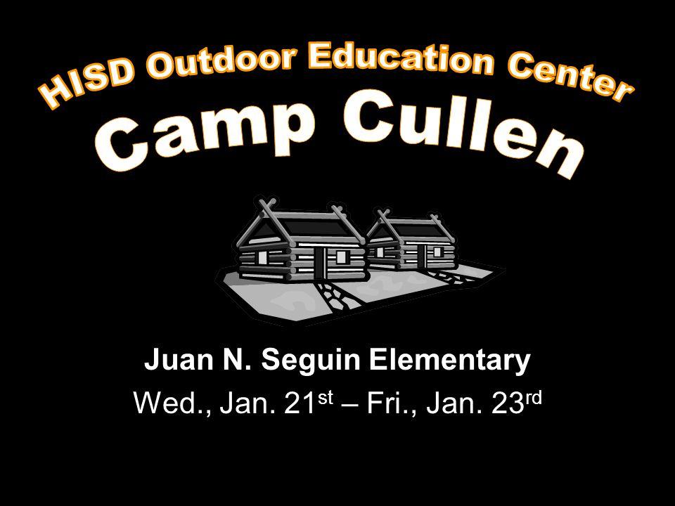 Juan N. Seguin Elementary Wed., Jan. 21 st – Fri., Jan. 23 rd