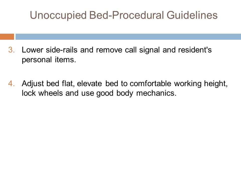 Unoccupied Bed-Procedural Guidelines 3.Lower side-rails and remove call signal and resident s personal items.