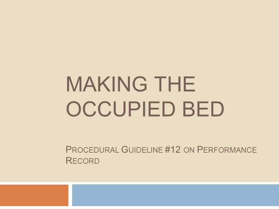 MAKING THE OCCUPIED BED P ROCEDURAL G UIDELINE #12 ON P ERFORMANCE R ECORD