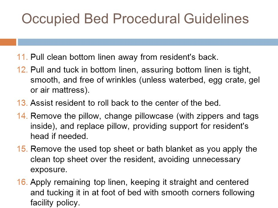 Occupied Bed Procedural Guidelines 11.Pull clean bottom linen away from resident s back.