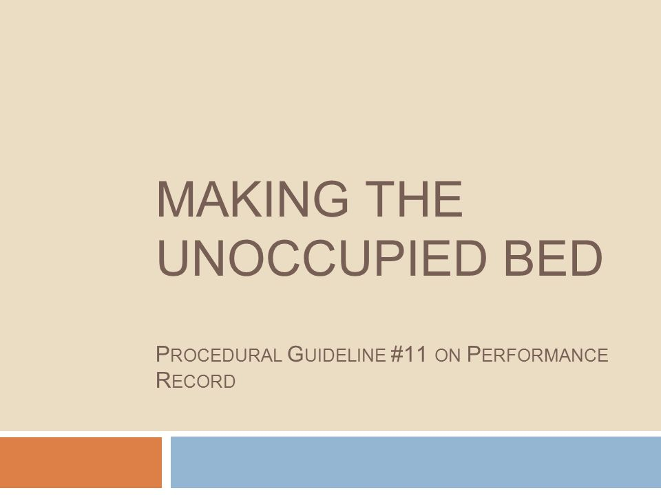 MAKING THE UNOCCUPIED BED P ROCEDURAL G UIDELINE #11 ON P ERFORMANCE R ECORD