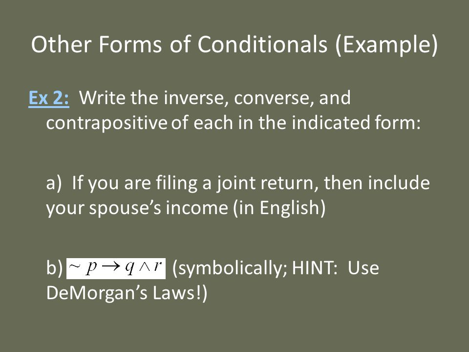 Other Forms of Conditionals (Example) Ex 2: Write the inverse, converse, and contrapositive of each in the indicated form: a) If you are filing a join