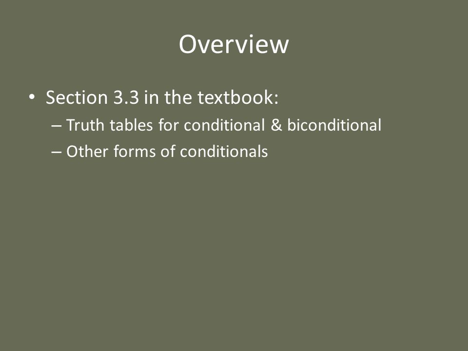 Overview Section 3.3 in the textbook: – Truth tables for conditional & biconditional – Other forms of conditionals