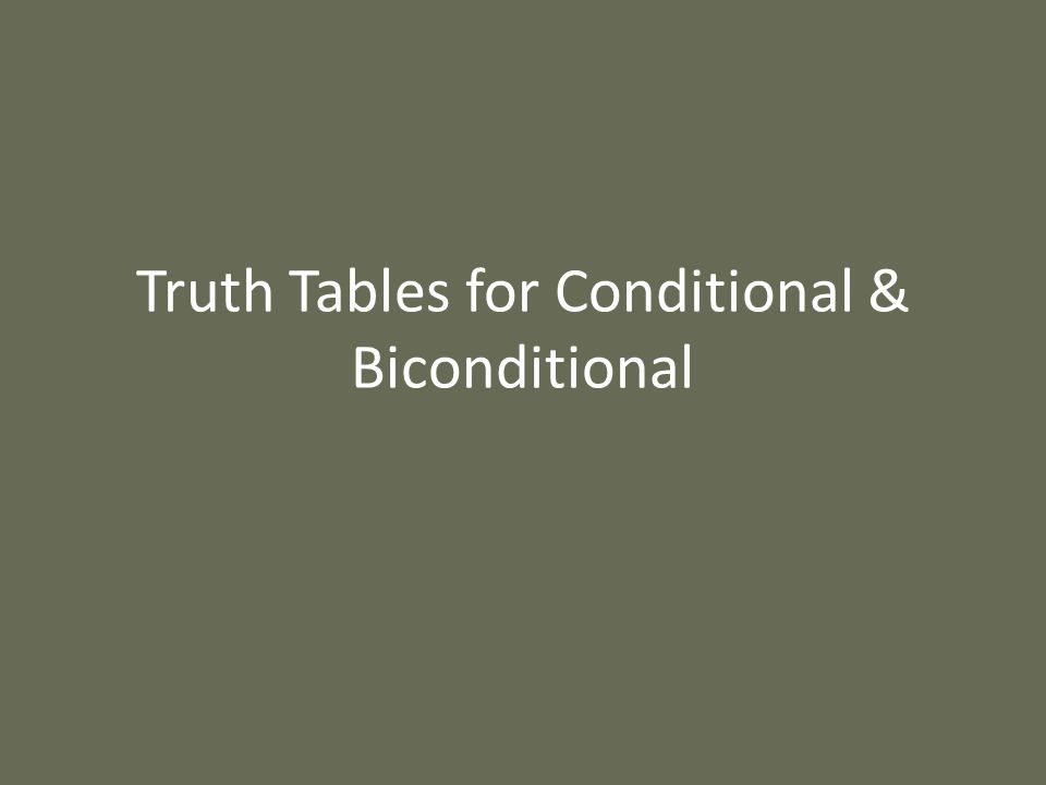 Truth Tables for Conditional & Biconditional