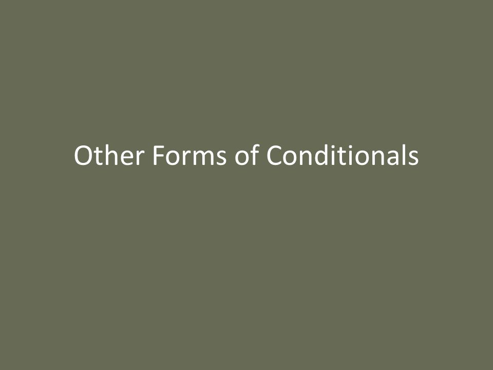 Other Forms of Conditionals