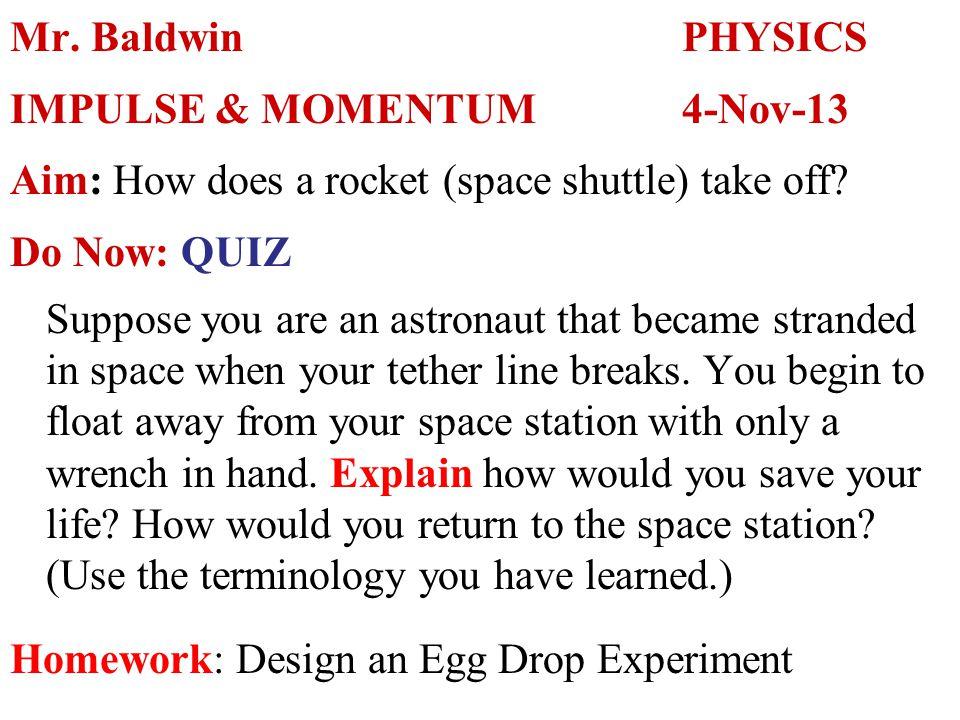 Mr. BaldwinPHYSICS IMPULSE & MOMENTUM4-Nov-13 Aim: How does a rocket (space shuttle) take off.