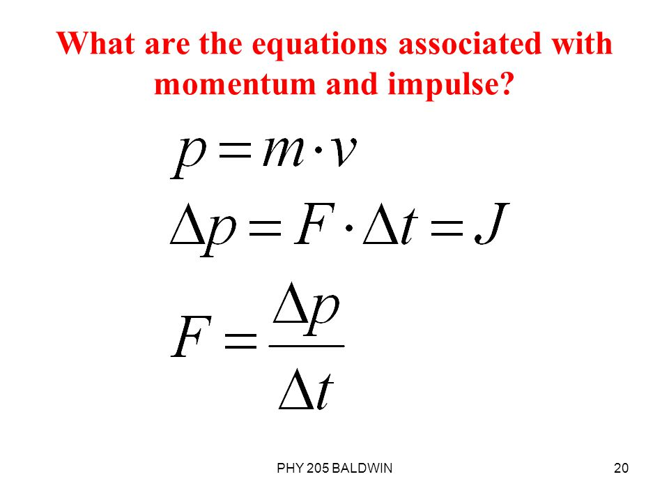 What are the equations associated with momentum and impulse? PHY 205 BALDWIN20