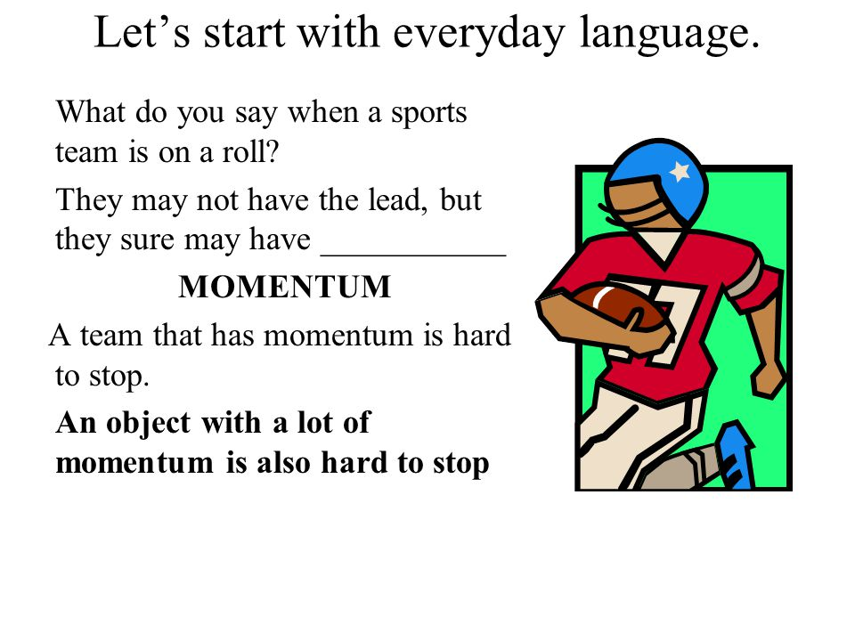 Let's start with everyday language. What do you say when a sports team is on a roll.