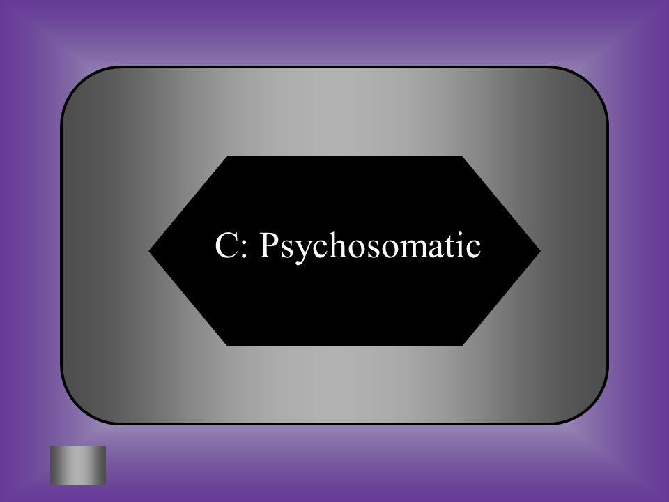A:B: CompulsionObsession #7 Having to do with the mind and the body C:D: PsychosomaticPsychologist