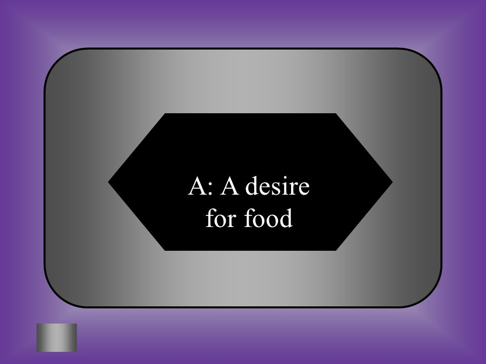 A:B: A desire for food A response to stretched stomach muscles #12 Appetite is C:D: A physical need for food An inborn response