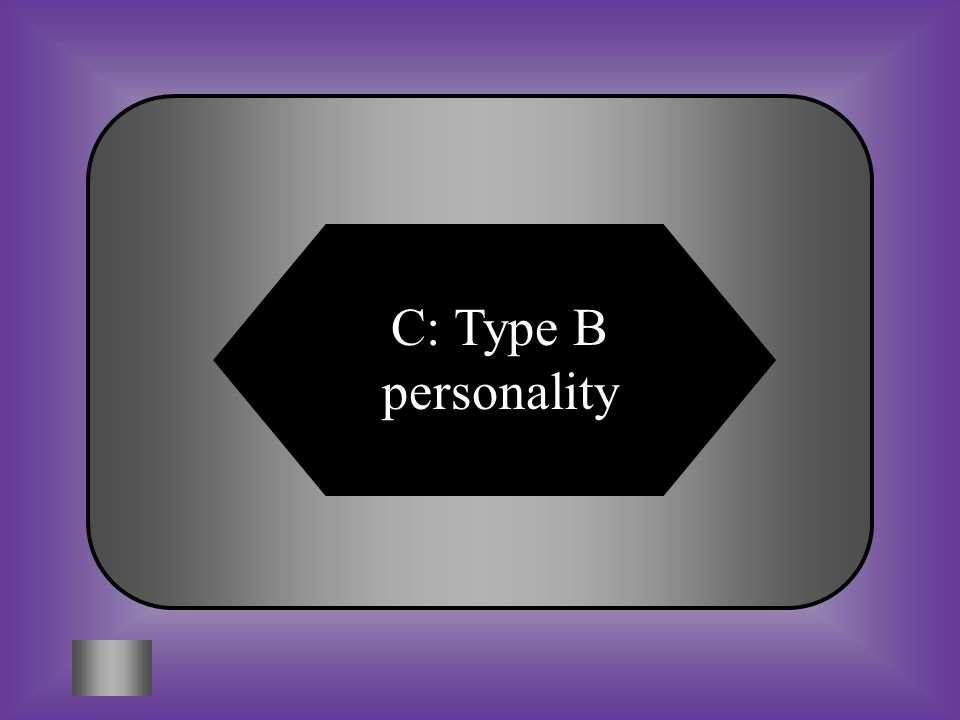 A:B: Hardy personalityType A personality #14 A person who welcomes change, seeing it as a chance to grow would be classified as a C:D: Type B personalityWeak personality