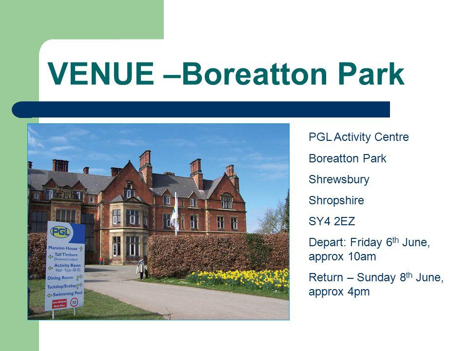 VENUE –Boreatton Park PGL Activity Centre Boreatton Park Shrewsbury Shropshire SY4 2EZ Depart: Friday 6 th June, approx 10am Return – Sunday 8 th June, approx 4pm