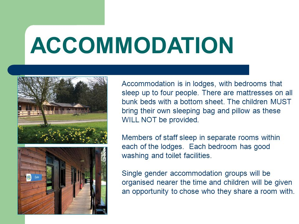 ACCOMMODATION Accommodation is in lodges, with bedrooms that sleep up to four people.