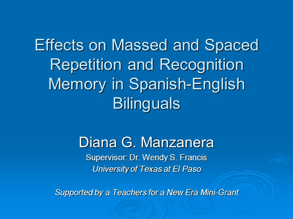 Effects on Massed and Spaced Repetition and Recognition Memory in Spanish-English Bilinguals Diana G.
