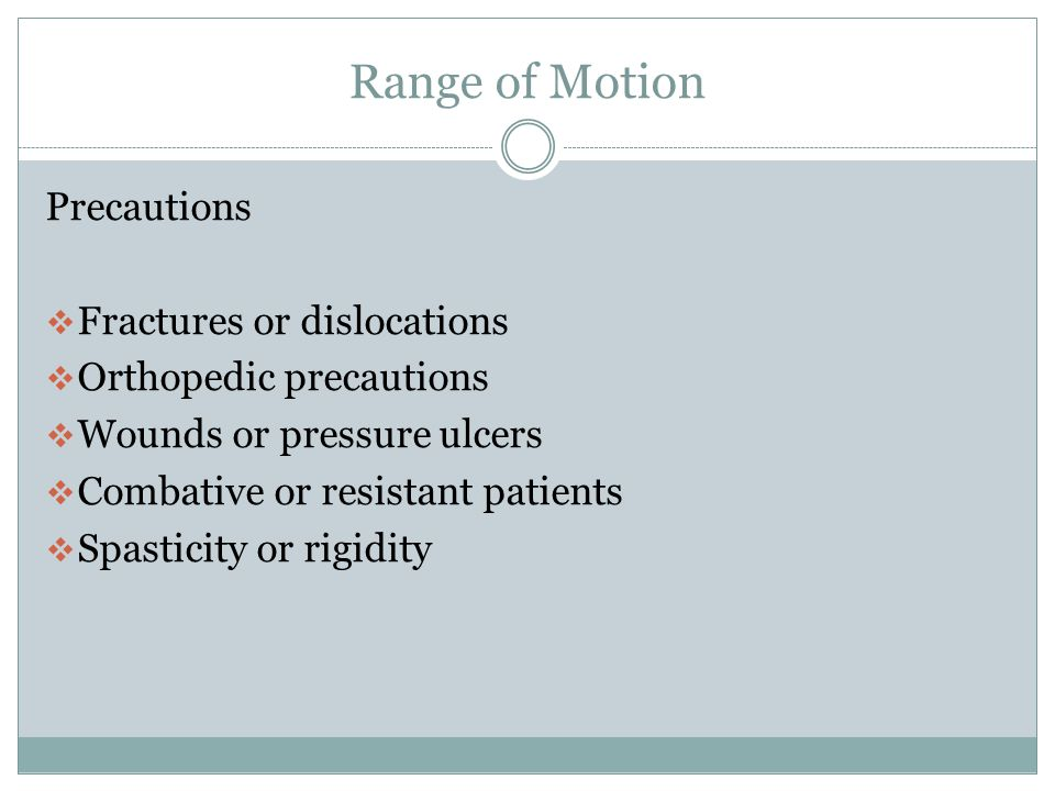 Range of Motion Range of Motion General Guidelines Continued  Support each joint by placing one hand above and one hand below the joint.