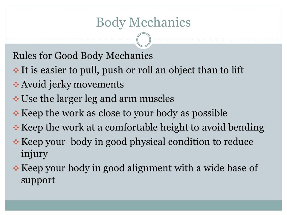 Body Mechanics Base of Support Is the area in which an object rests.