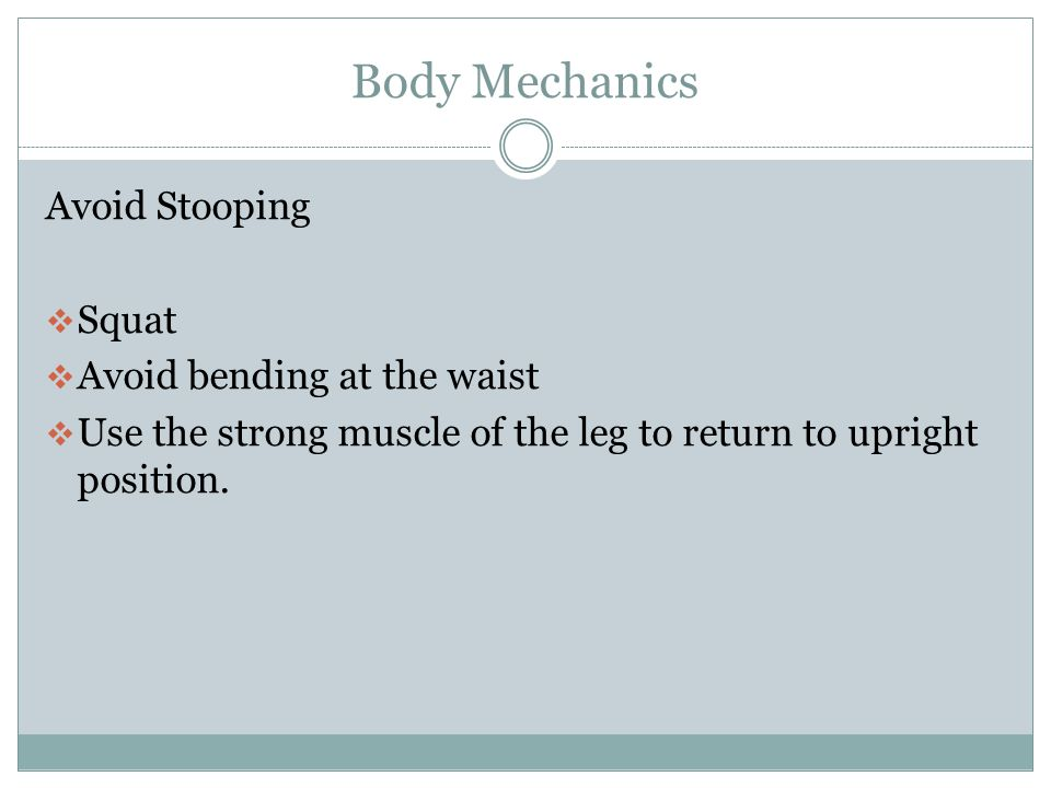 Body Mechanics Pivoting  Place one foot slightly ahead of the other.