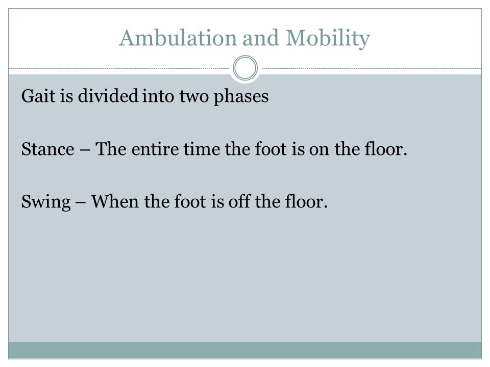 Ambulation and Mobility Normal Gait Pattern Repeats a basic sequence of limb motions that serve to progress the body along a desired path while maintaining weight-bearing stability.