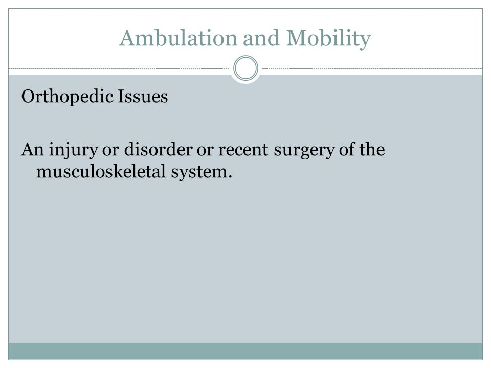 Ambulation and Mobility Amputations Patient may have a prosthesis.