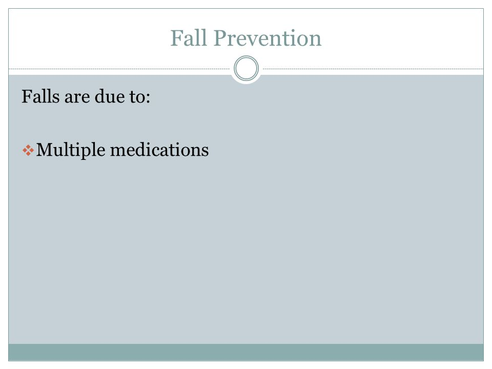 Fall Prevention Falls are due to:  Impaired standing balance  Leaning off center  Loss of balance when attempting to stand  Loss of balance when bending or reaching
