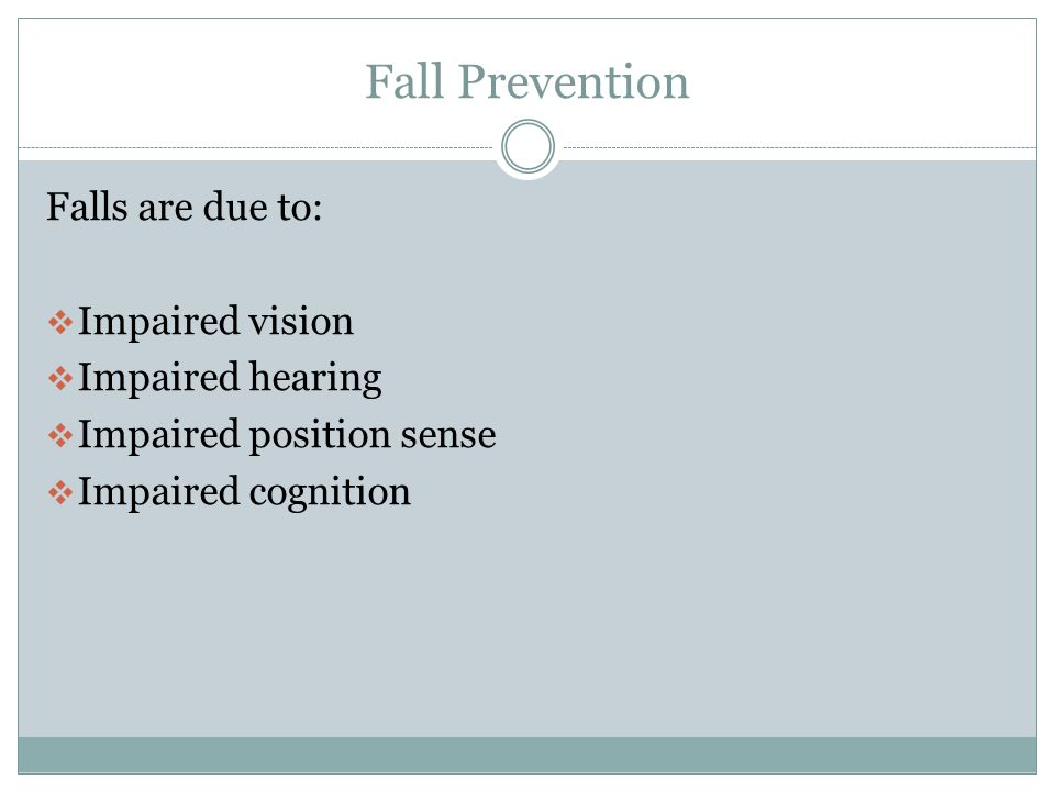 Fall Prevention Falls are due to:  Postural hypotension  Check blood pressure
