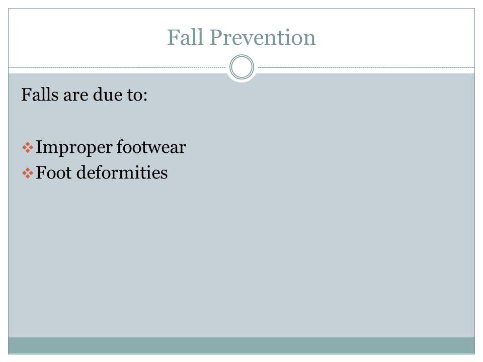 Fall Prevention Falls are due to:  Impaired vision  Impaired hearing  Impaired position sense  Impaired cognition