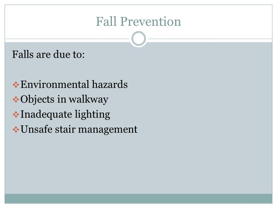Fall Prevention Falls are due to:  Improper footwear  Foot deformities