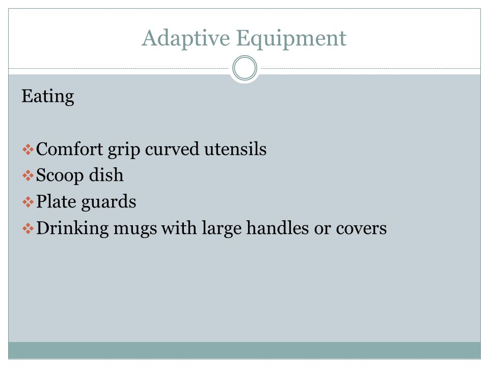 Adaptive Equipment Dressing  Dressing stick  Sock aids  Reachers  Button and zipper aid  Long-handled shoehorn  Elastic shoe laces
