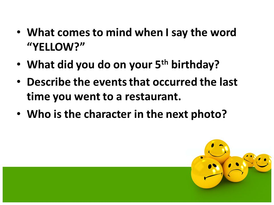 What comes to mind when I say the word YELLOW What did you do on your 5 th birthday.
