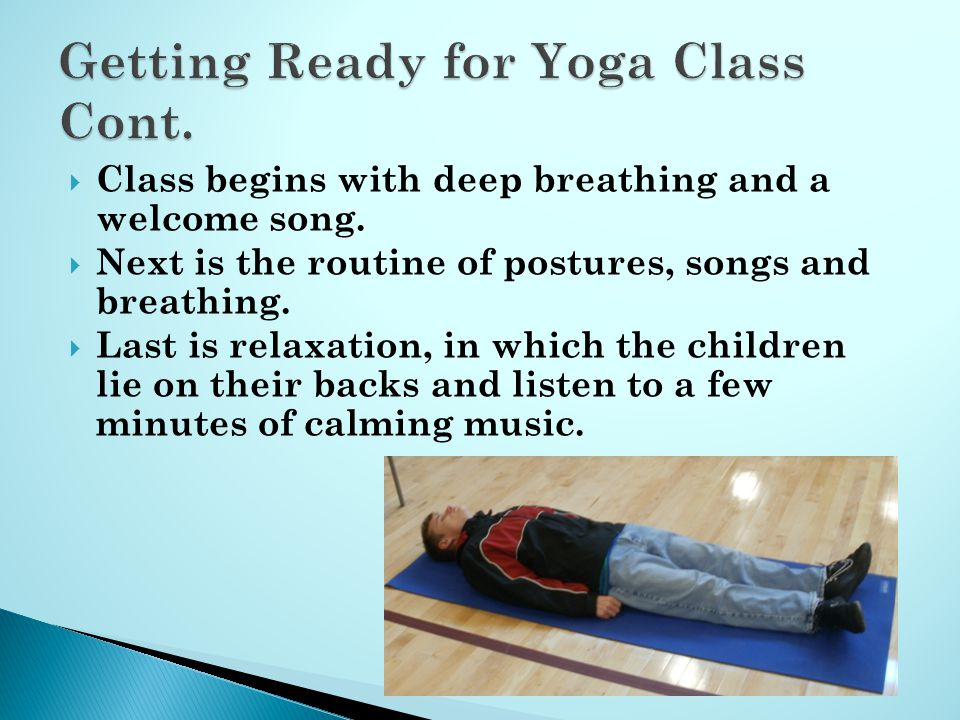  Class begins with deep breathing and a welcome song.