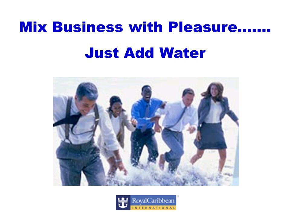 Mix Business with Pleasure……. Just Add Water