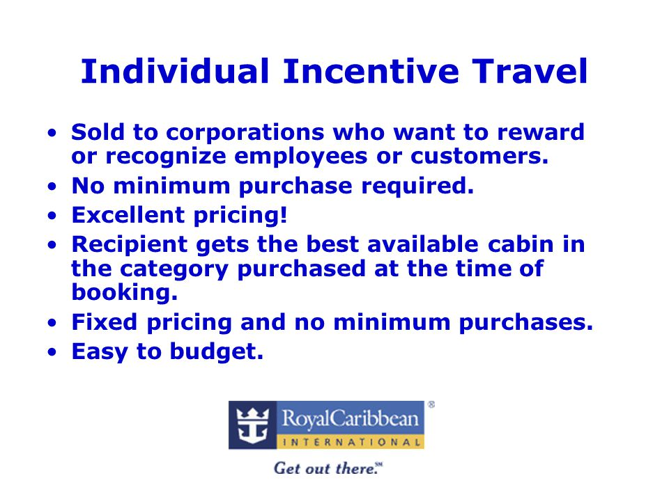 Individual Incentive Travel Sold to corporations who want to reward or recognize employees or customers.