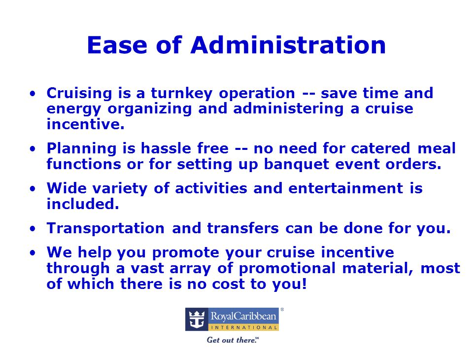 Ease of Administration Cruising is a turnkey operation -- save time and energy organizing and administering a cruise incentive.
