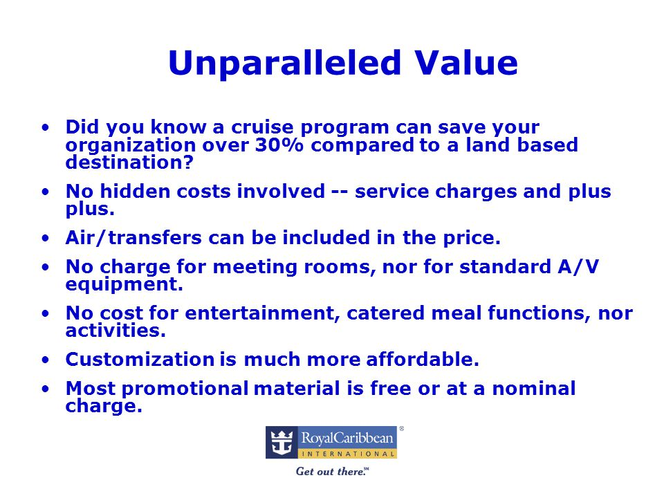 Unparalleled Value Did you know a cruise program can save your organization over 30% compared to a land based destination.