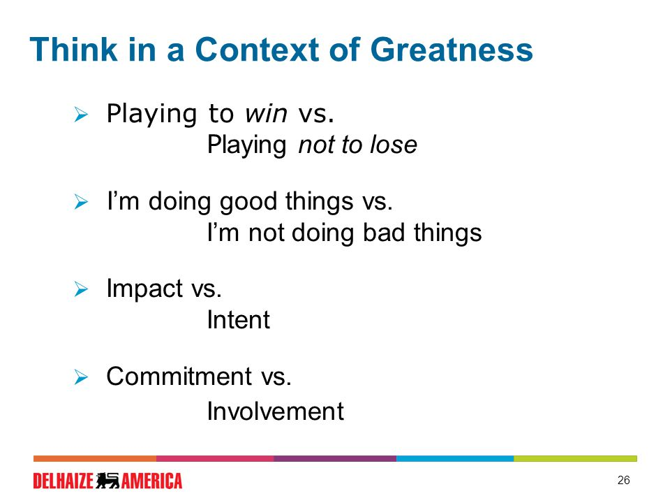 Think in a Context of Greatness  Playing to win vs.