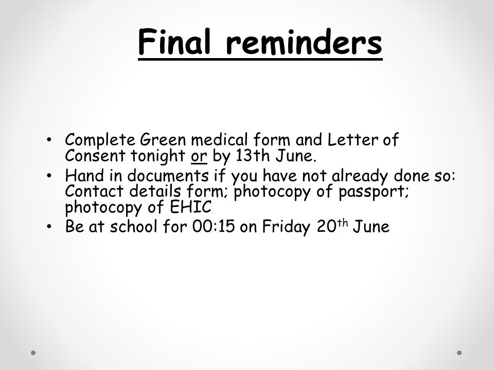 Complete Green medical form and Letter of Consent tonight or by 13th June.
