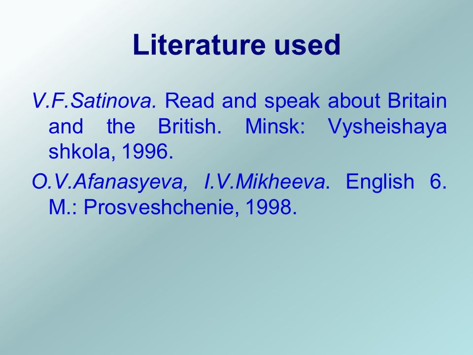Literature used V.F.Satinova. Read and speak about Britain and the British.