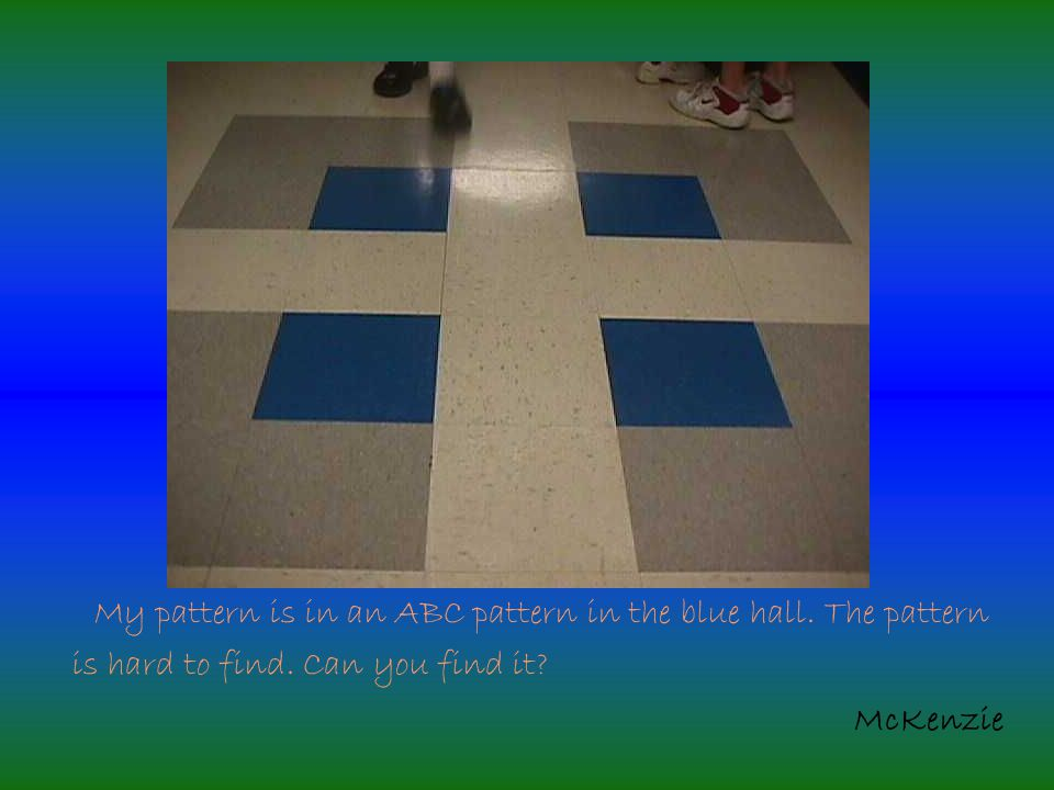 My pattern is in an ABC pattern in the blue hall.The pattern is hard to find.