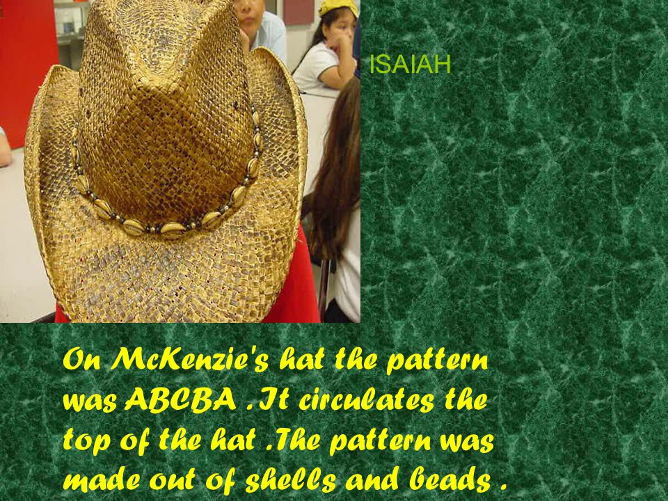 On McKenzie s hat the pattern was ABCBA.It circulates the top of the hat.