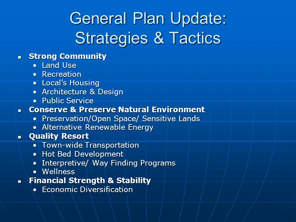 General Plan Update: Strategies & Tactics Strong Community Strong Community Land UseLand Use RecreationRecreation Local's HousingLocal's Housing Archi