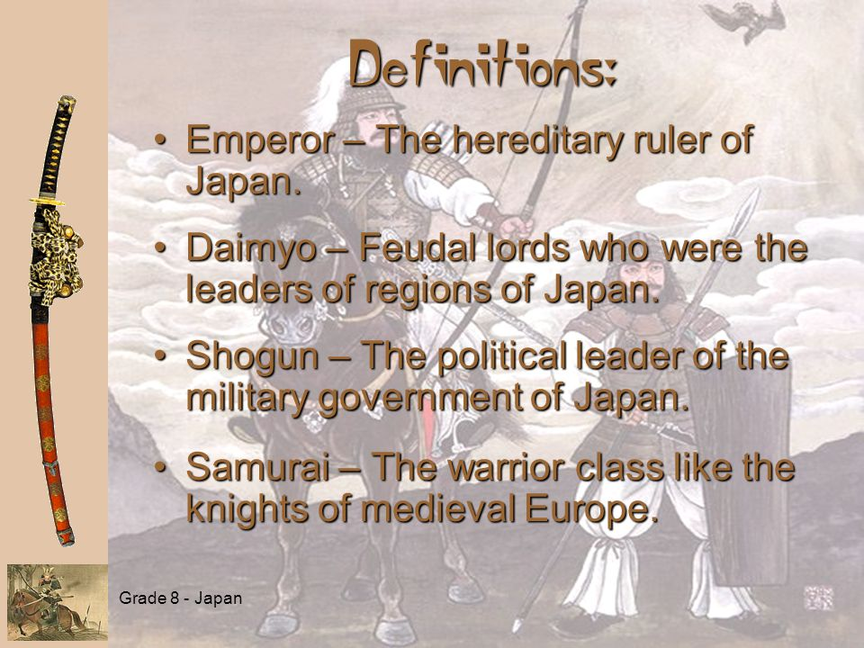 Grade 8 - Japan Definitions: Emperor – The hereditary ruler of Japan.Emperor – The hereditary ruler of Japan.