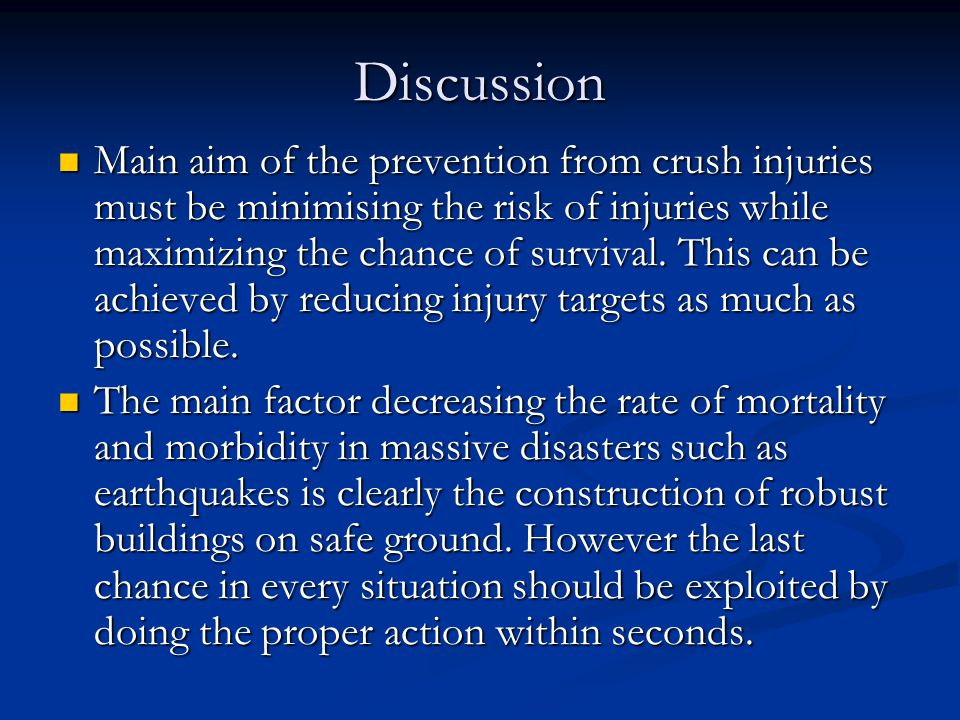 Discussion Main aim of the prevention from crush injuries must be minimising the risk of injuries while maximizing the chance of survival.
