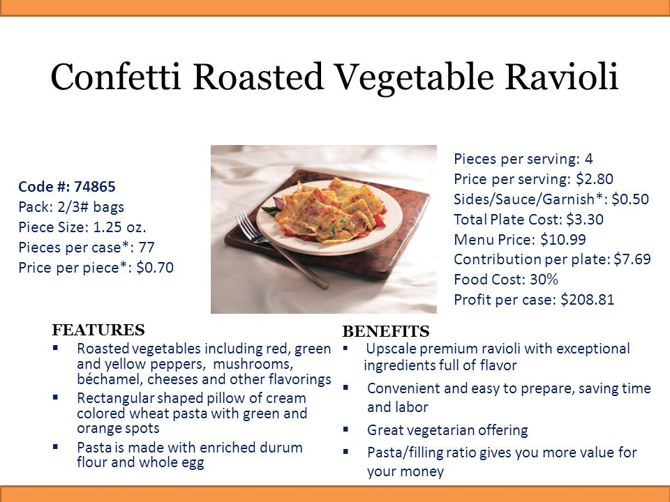 Confetti Roasted Vegetable Ravioli FEATURES  Roasted vegetables including red, green and yellow peppers, mushrooms, béchamel, cheeses and other flavo