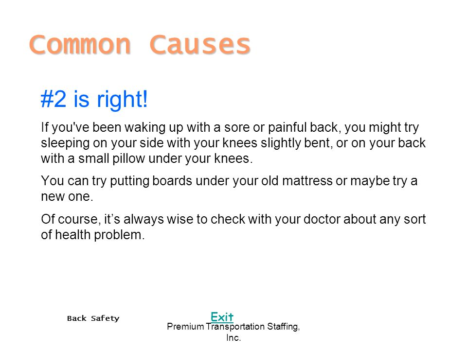 Back Safety Exit Premium Transportation Staffing, Inc. Common Causes #2 is right! If you've been waking up with a sore or painful back, you might try